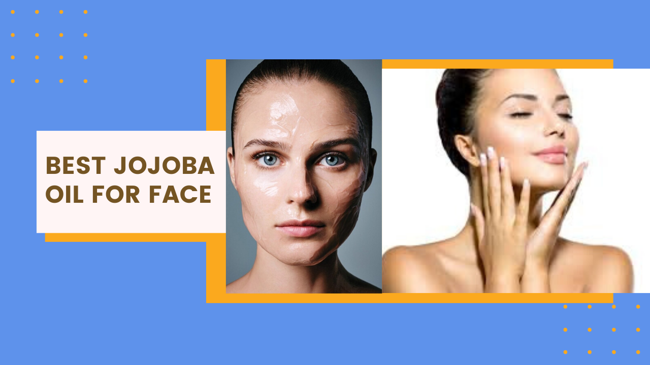Best Jojoba Oil for Face