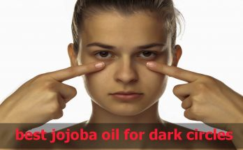 best jojoba oil for dark circles